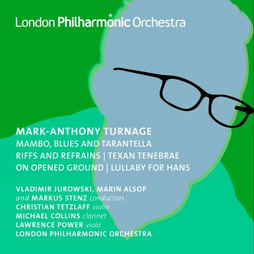 TURNAGE: ORCHESTRAL WORKS, VOLUME 3 - LONDON PHILHARMONIC ORCHESTRA; JUROWSKI; ALSOP; STENZ; TETZLAFF; POWER; COLLINS
