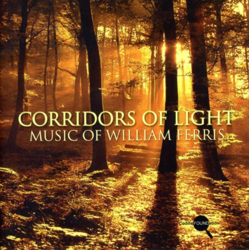 CORRIDORS OF LIGHT: MUSIC OF WILLIAM FERRIS - FERRIS; WILLIAM FERRIS CHORALE; COMPOSER FESTIVAL ORCHESTRA; VORRASI CHICAGO STRING ENSEMBLE; HETHERINGON; LONDON SYMPHONY
