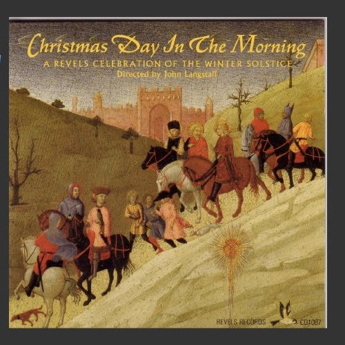 Christmas Day In The Morning: A Revels Celebration Of The Winter Solstice