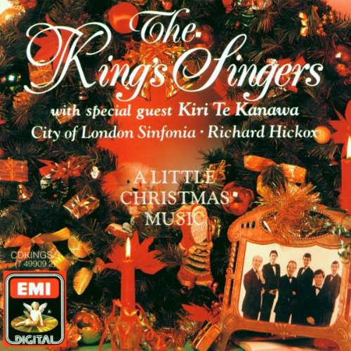A LITTLE CHRISTMAS MUSIC - KIRI TE KANAWA; THE KING'S SINGERS