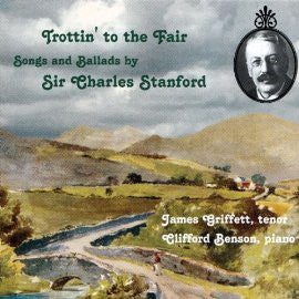 Stanford: Trottin' to the Fair (Songs and Ballads by Sir Charles Stanford)  - James Griffett (tenor), Clifford Benson (piano)