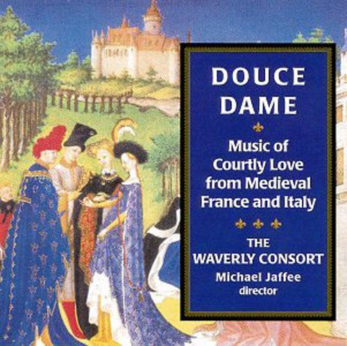 Douce Dame - MUSIC OF COURTLY LOVE FROM MEDIEVAL FRANCE AND ITALY - Waverly Consort