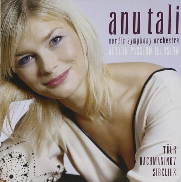ACTION,  PASSION, ILLUSION: RACHMANINOV, TUUR, SIBELIUS - ANA TALI