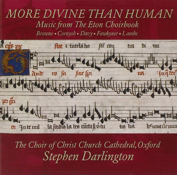 More Divine Than Human: Music from the Eton Choir Book, Volume 1 - Darlington, Christ Church Cathedral Choir