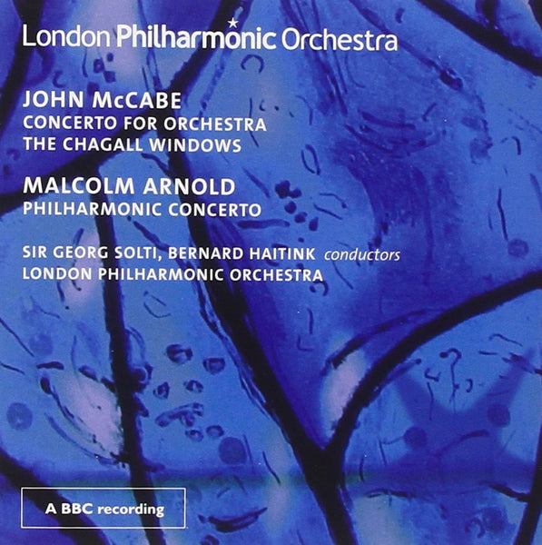 MCCABE: CONCERTO FOR ORCHESTRA; THE CHAGALL WINDOWS; ARNOLD: PHILHARMONIC CONCERTO - SOLTI; HAITINK; LPO