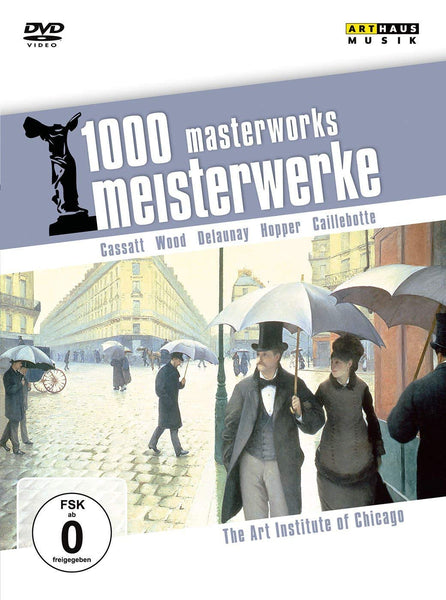 1000 MASTERWORKS: ART INSTITUTE OF CHICAGO - CASSATT; WOOD; DELAUNAY; HOPPER; CAILLEBOTTE