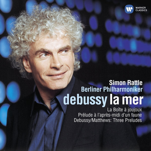 DEBUSSY: LA MER & PIANO PRELUDES TRANSCRIBED FOR ORCHESTRA - RATTLE, BERLIN PHILHARMONIC