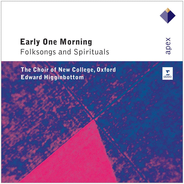 EARLY ONE MORNING: FOLKSONGS & SPIRITUALS - HIGGINBOTTOM; CHOIR OF NEW COLLEGE, OXFORD