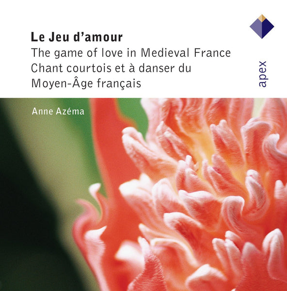 LE JEU D'AMOUR: THE GAME OF LOVE IN MEDIEVAL FRANCE - AZEMA; KAMMEN; LEPKOFF; MEALY; TINDEMANS; FLEAGLE; BISSON; SANTANIELLO; BOSTON CAMERATA