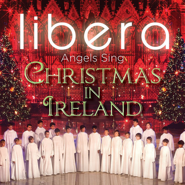 ANGELS SING: CHRISTMAS IN IRELAND - LIBERA