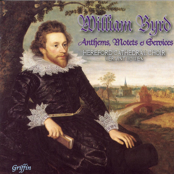 WILLIAM BYRD: ANTHEMS, MOTETS AND SERVICES - HEREFORD CATHEDRAL CHOIR
