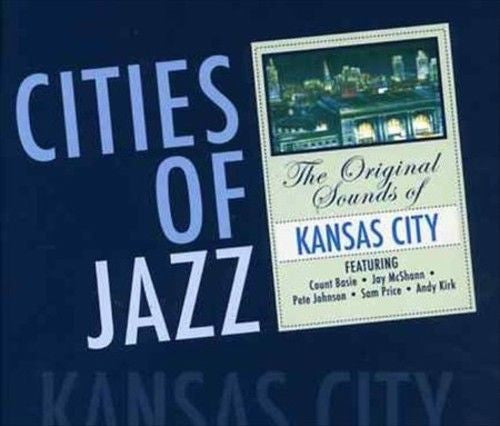CITIES OF JAZZ-KANSAS CITY Count Basie,Jay McShann,Pete Johnson,Sam Price,Andy Kirk