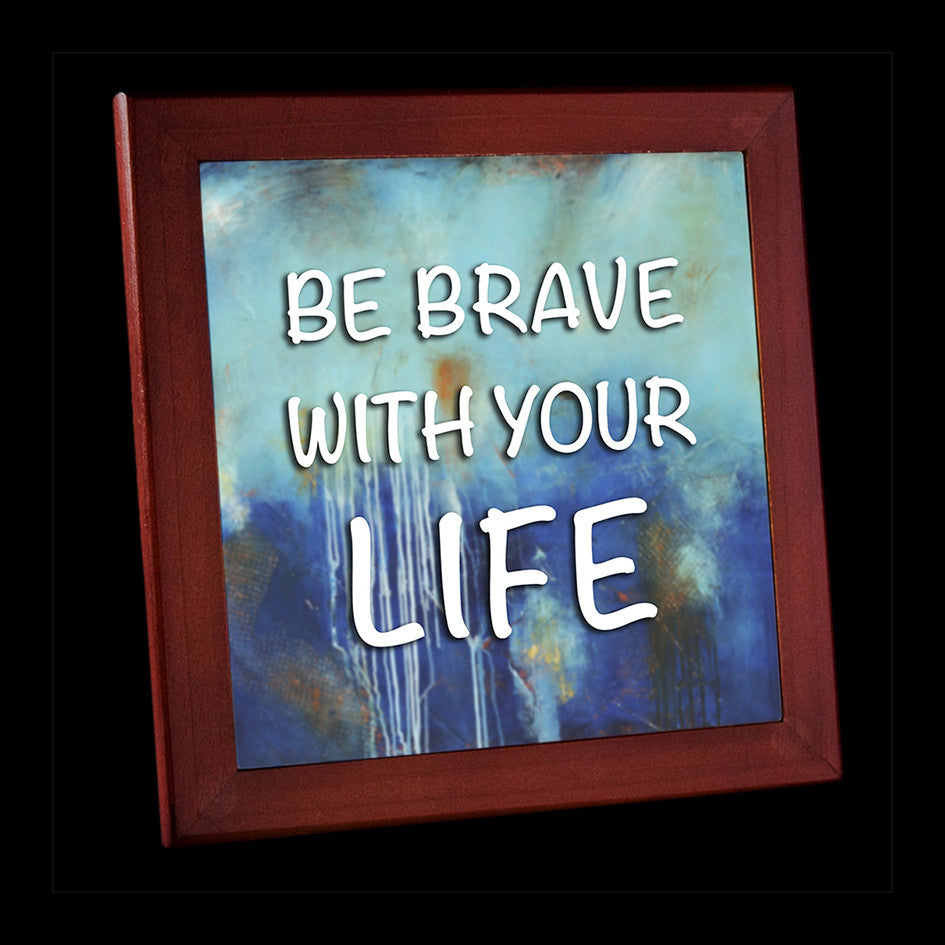 "Inspirational ""Be Brave with your Life"" Framed Tile"
