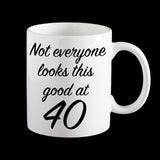"40th Birthday Mug, ""Not everyone looks this good at 40"" Personalised Coffee Mug"