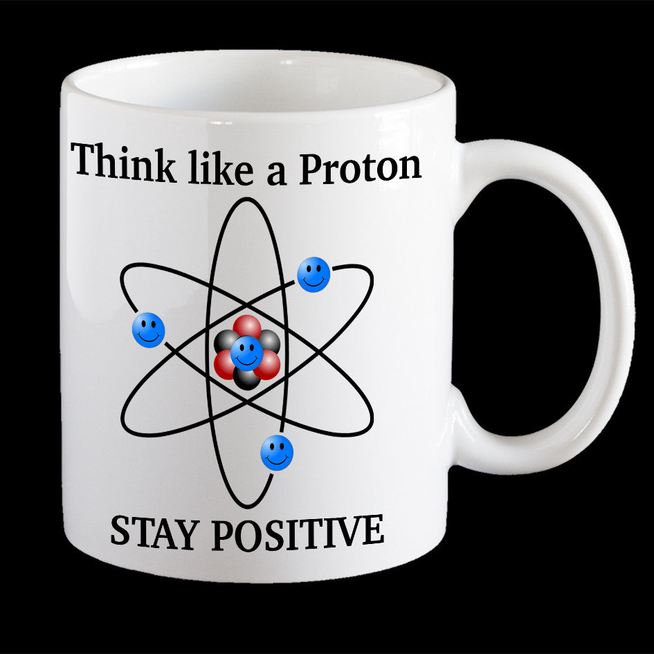 Think Like a Proton, Stay Positive funny Science Personalised Coffee Mug