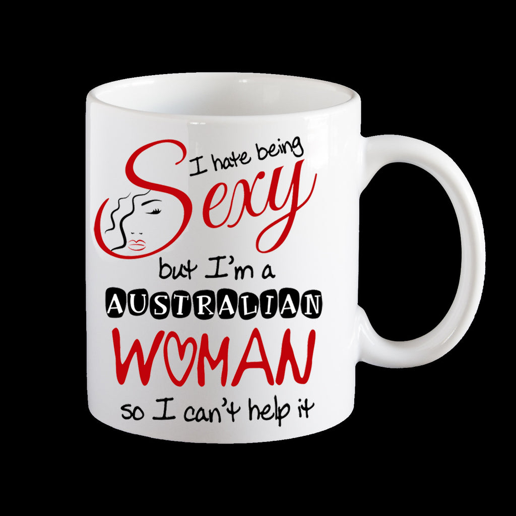 I hate being sexy but I am a Australian Woman so I can't help it Coffee Mug, Personalised Coffee Mug