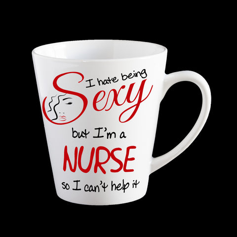 I hate being sexy but I am a Nurse so I can't help it Coffee Mug, Personalised Coffee Mug