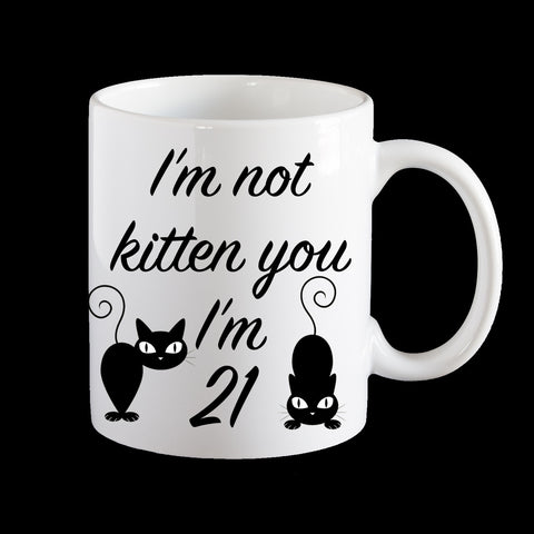 21st birthday mug, cat mug, i'm not kitten I'm 21