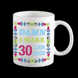 Damn I make 30 look good, 30th birthday mug