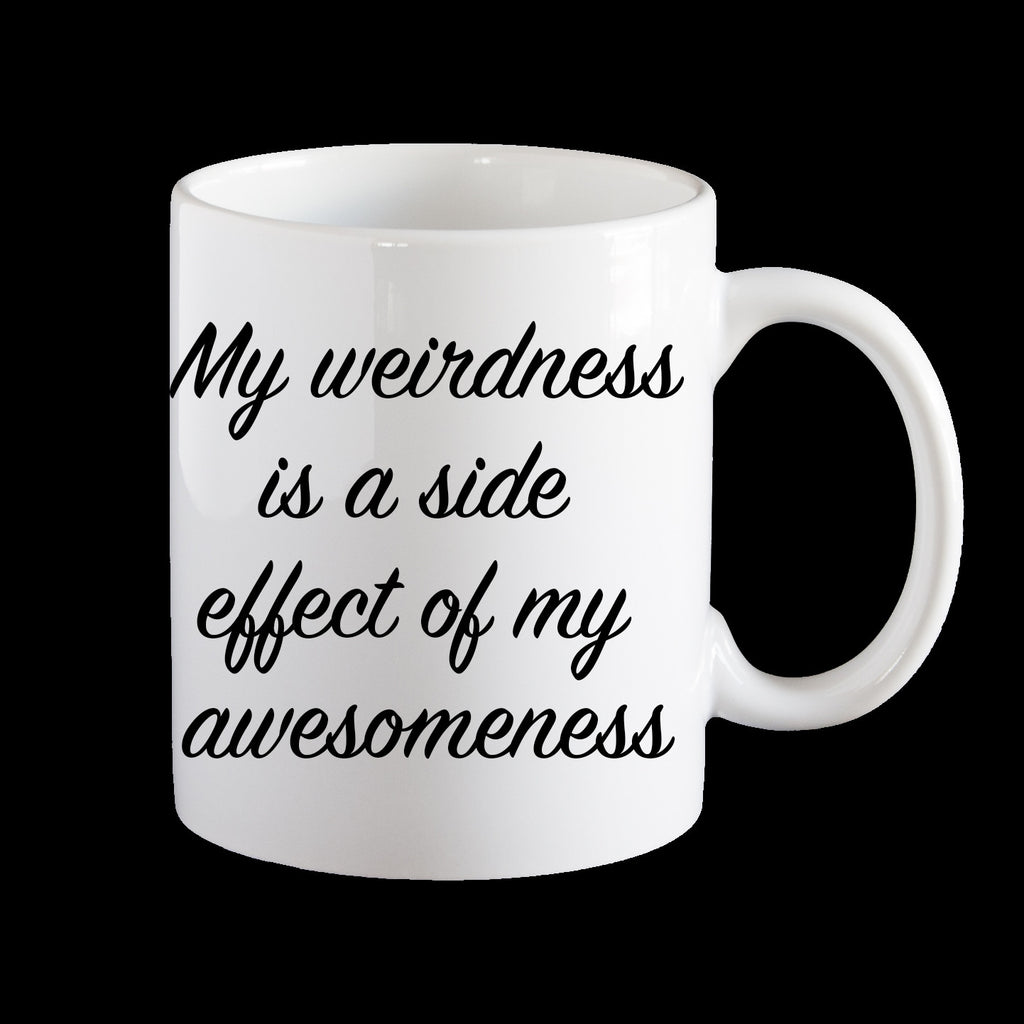 My weirdness is a side effect of my awesomeness personalised Coffee Mug, Birthday Mug