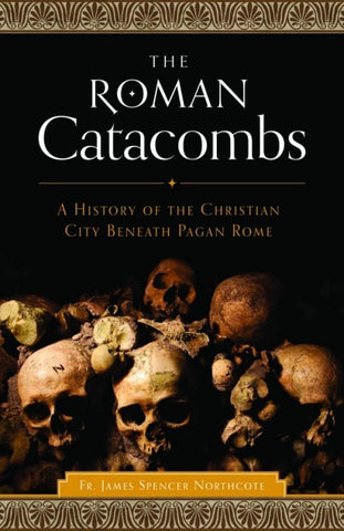 The Roman Catacombs - paschallambselect.com