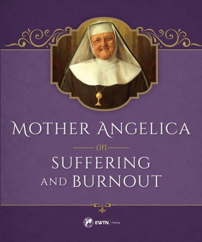 Mother Angelica on Suffering and Burnout - The Paschal Lamb