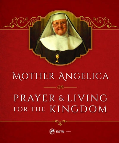 Mother Angelica on Prayer & Living for the Kingdom - paschallambselect.com
