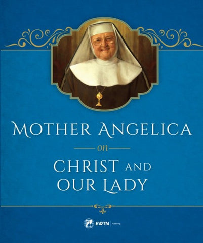 Mother Angelica on Christ and our Lady - paschallambselect.com