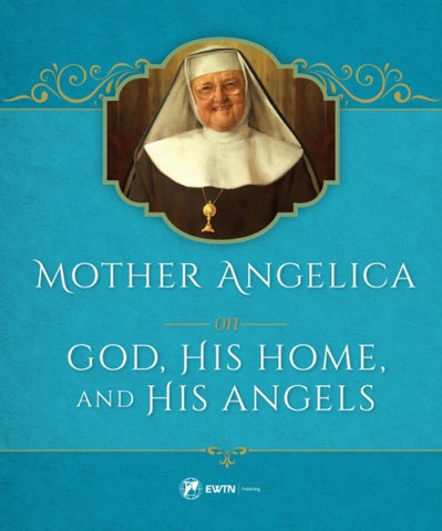 Mother Angellica on God, His Home, and His Angels - paschallambselect.com