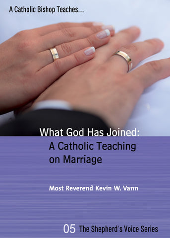 What God Has Joined: A Catholic Teaching On Marriage