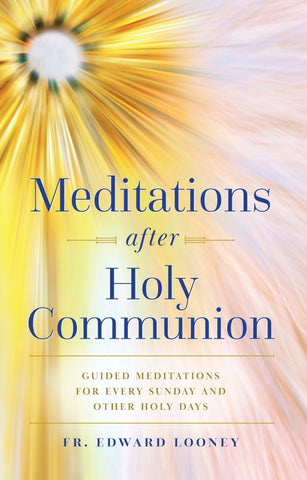 Meditations after Holy Communion:  Guided Meditations for Every Sunday and Other Holy Days