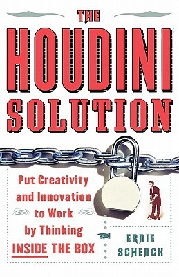 Houdini Solution: Put Creativity and Innovation to work by thinking inside the box, The