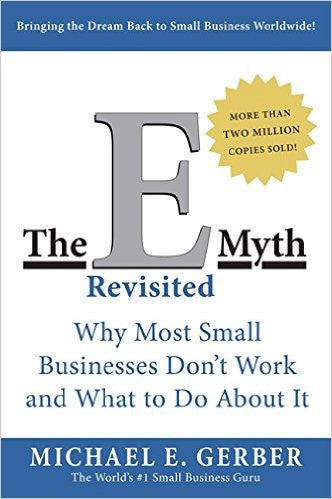 E-Myth Revisited: Why Most Small Businesses Don't Work and What to Do About It, The