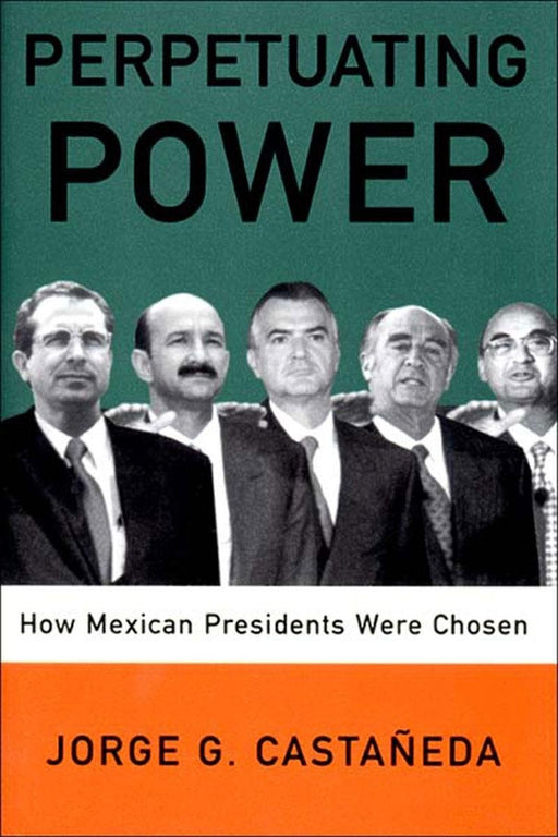 Perpetuating Power: How Mexican Presidents Were Chosen