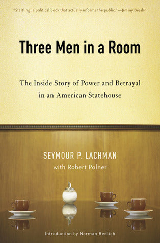 Three Men in a Room: The Inside Story of Power And Betrayal in an American Statehouse