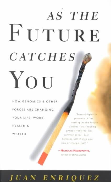 As the Future Catches You: How Genomics & Other Forces Are Changing Your Life, Work, Health & Wealth