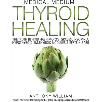 Medical Medium Thyroid Healing By Anthony William