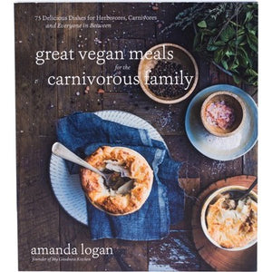 GREAT VEGAN MEALS FOR THE CARNIVOROUS FAMILY by Amanda Logan