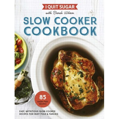 I Quit Sugar: Slow Cooker Book by Sarah Wilson