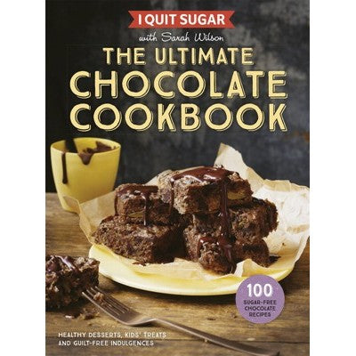 I QUIT SUGAR: THE ULTIMATE CHOCOLATE COOKBOOK Sarah Wilson