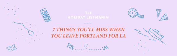 7 Things You'll Miss When You Leave Portland for LA