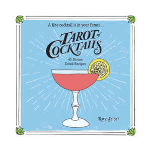 Tarot of Cocktails by Katy Seibel