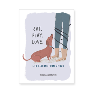 Eat. Play. Love. Life Lessons from My Dog.