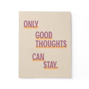 "Only Good Thoughts Can Stay Print (11""x14"")"