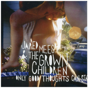 Jared Mees - Only Good Thoughts Can Stay