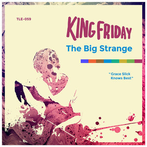 King Friday- The Big Strange