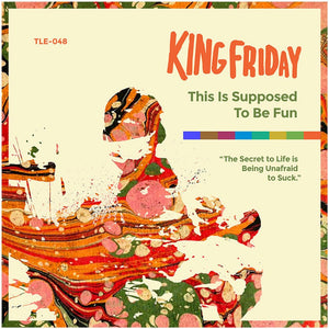 King Friday- This is Supposed to Be Fun