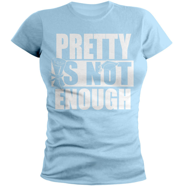 Pretty Is Not Enough Graduate Shirt (SkyBlue/White)(Women's Fitted)