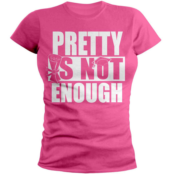 Pretty Is Not Enough Graduate Shirt (Pink/White)(Women's Fitted)