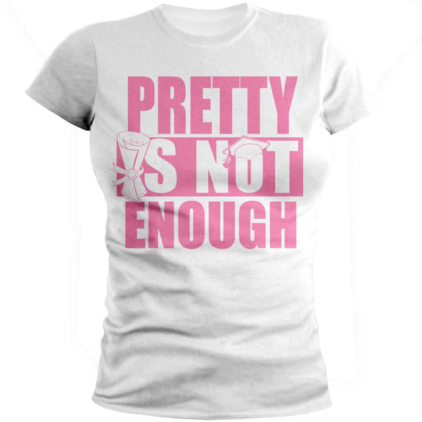 Pretty Is Not Enough Graduate Shirt (White/Pink)(Women's Fitted)